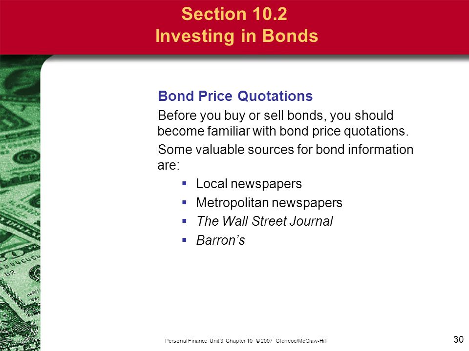 30 Personal Finance Unit 3 Chapter 10 © 2007 Glencoe/McGraw-Hill Section 10.2 Investing in Bonds Bond Price Quotations Before you buy or sell bonds, y