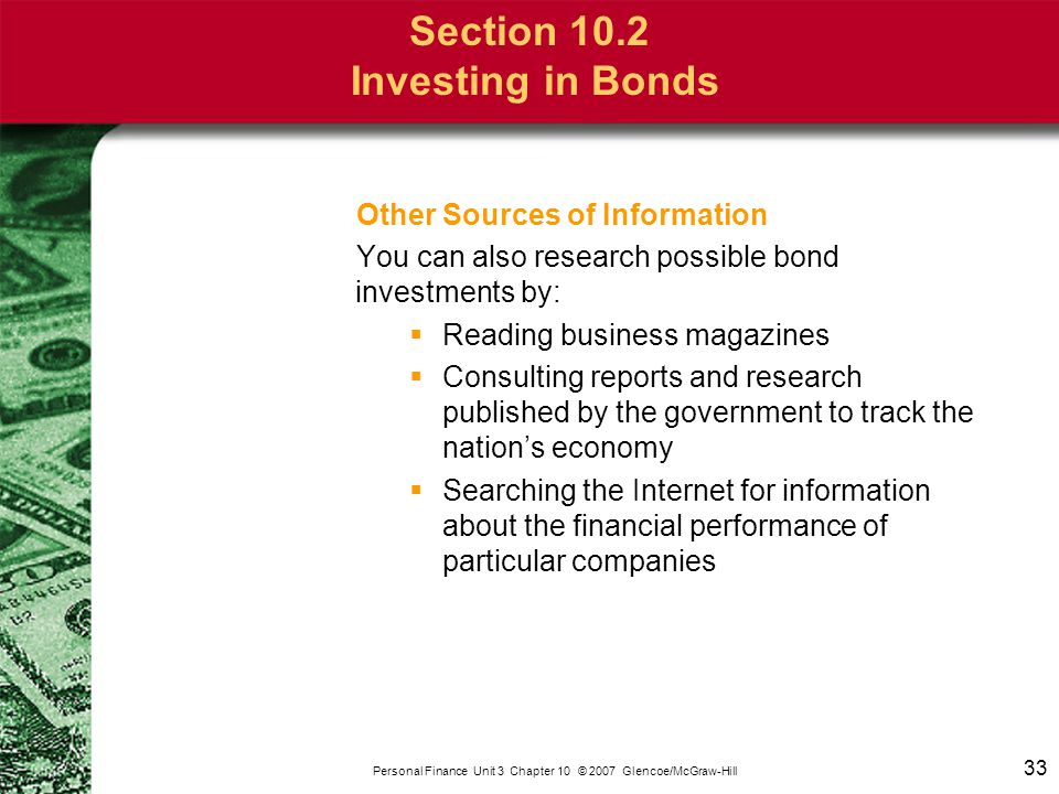 33 Personal Finance Unit 3 Chapter 10 © 2007 Glencoe/McGraw-Hill Section 10.2 Investing in Bonds Other Sources of Information You can also research po