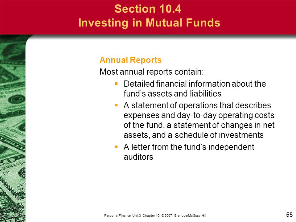 55 Personal Finance Unit 3 Chapter 10 © 2007 Glencoe/McGraw-Hill Section 10.4 Investing in Mutual Funds Annual Reports Most annual reports contain: 