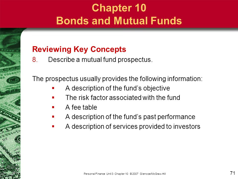 71 Personal Finance Unit 3 Chapter 10 © 2007 Glencoe/McGraw-Hill Chapter 10 Bonds and Mutual Funds Reviewing Key Concepts 8.Describe a mutual fund pro