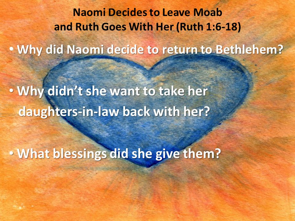 Naomi Decides to Leave Moab and Ruth Goes With Her (Ruth 1:6-18) Why did Naomi decide to return to Bethlehem? Why did Naomi decide to return to Bethle