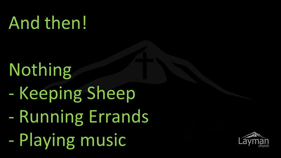 And then! Nothing - Keeping Sheep - Running Errands - Playing music