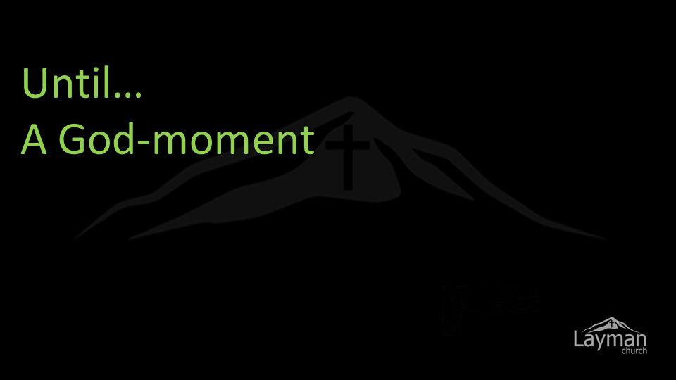 Until… A God-moment