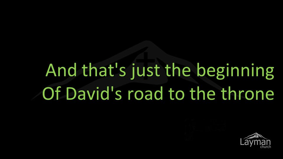 And that s just the beginning Of David s road to the throne