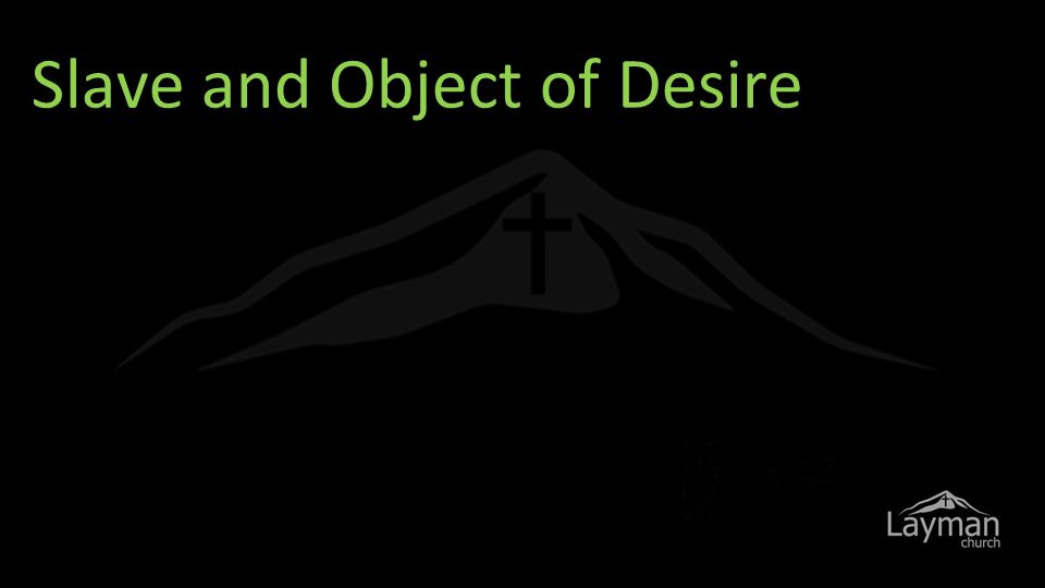 Slave and Object of Desire