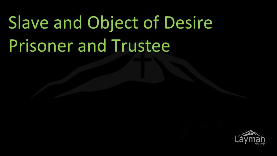 Slave and Object of Desire Prisoner and Trustee