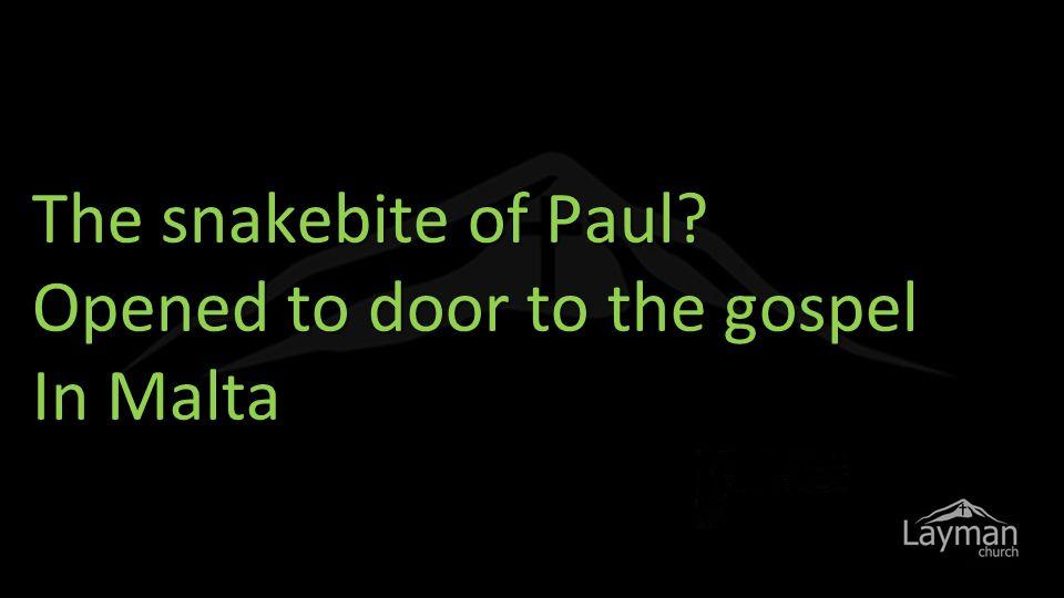 The snakebite of Paul Opened to door to the gospel In Malta