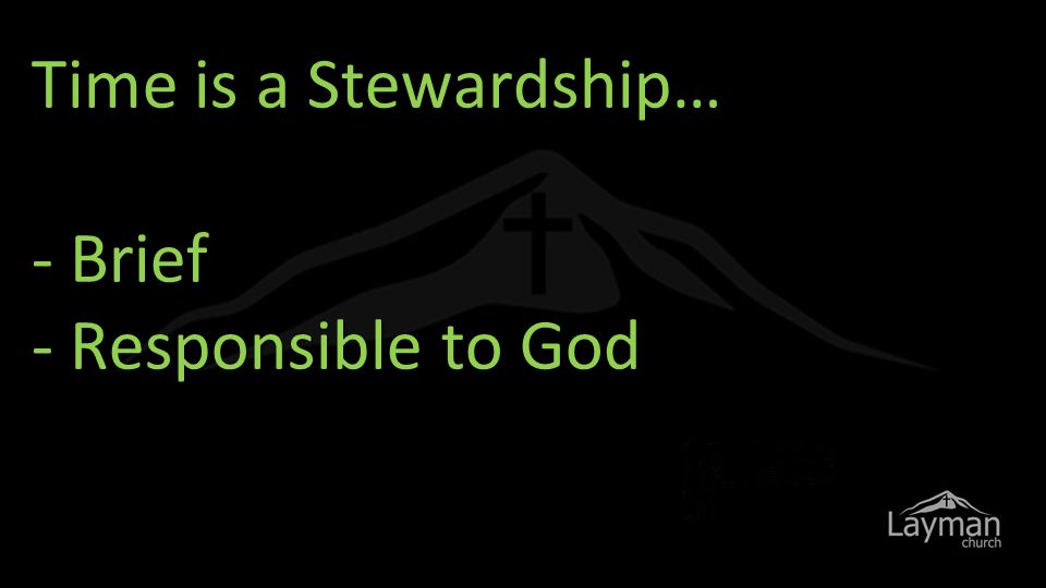 Time is a Stewardship… - Brief - Responsible to God