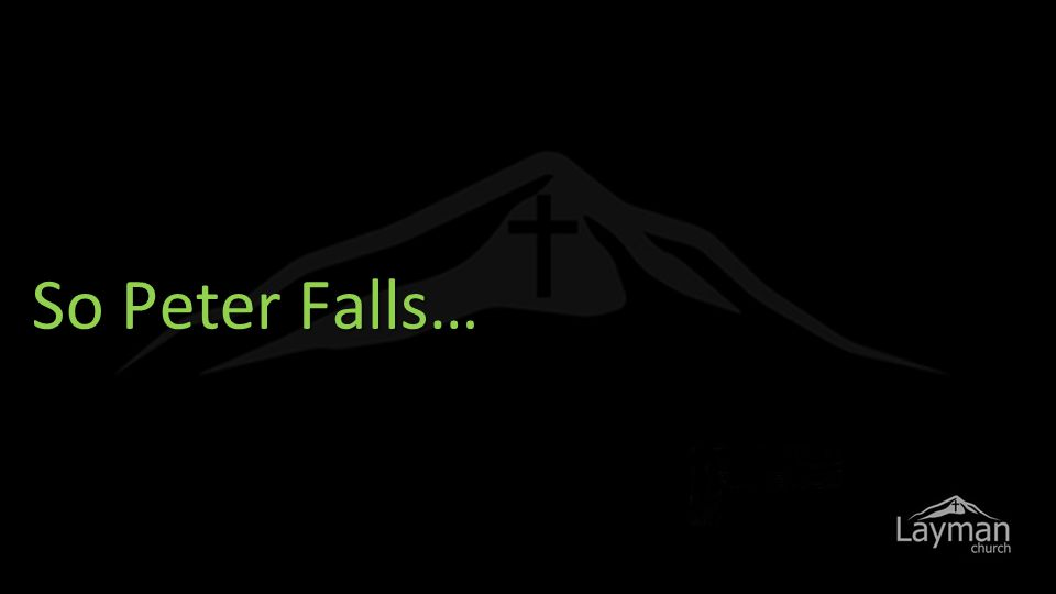 So Peter Falls…
