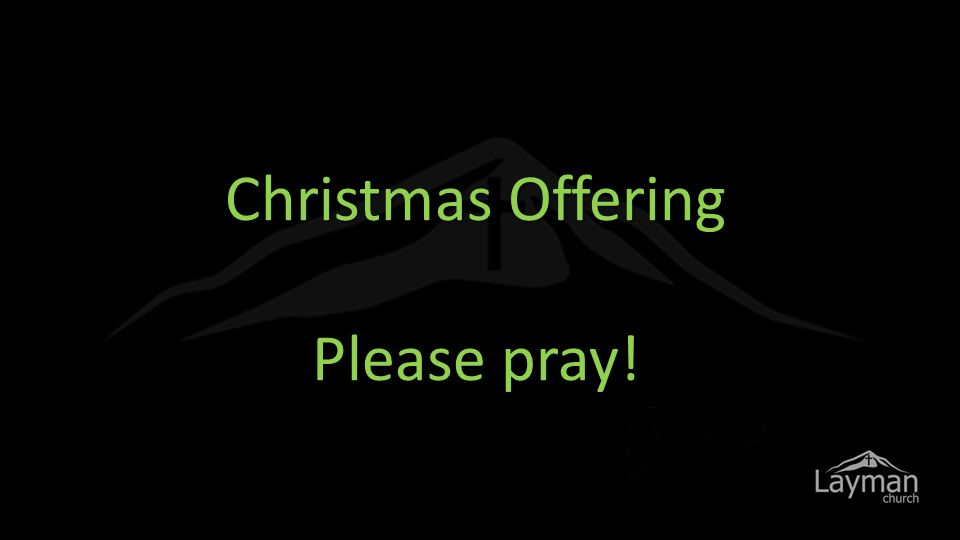 Christmas Offering Please pray!