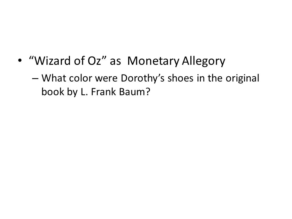 """""""Wizard of Oz"""" as Monetary Allegory – What color were Dorothy's shoes in the original book by L. Frank Baum?"""