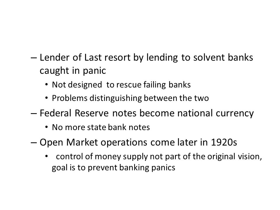 – Lender of Last resort by lending to solvent banks caught in panic Not designed to rescue failing banks Problems distinguishing between the two – Fed