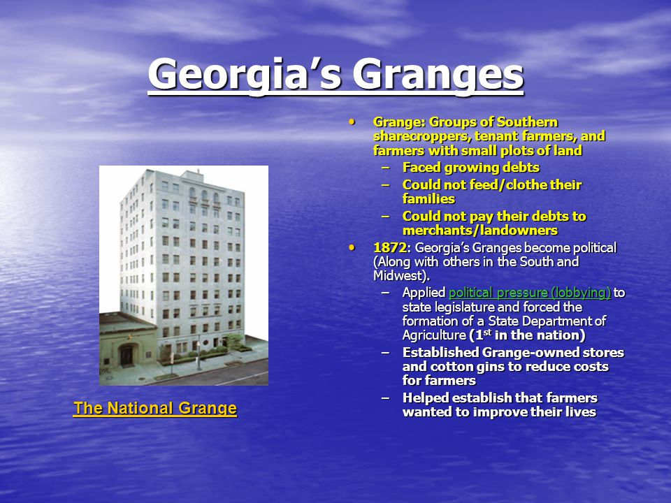 Georgia's Granges Grange: Groups of Southern sharecroppers, tenant farmers, and farmers with small plots of land Grange: Groups of Southern sharecropp
