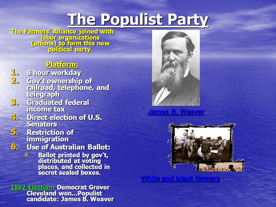 The Populist Party The Farmers' Alliance joined with labor organizations (unions) to form this new political party.