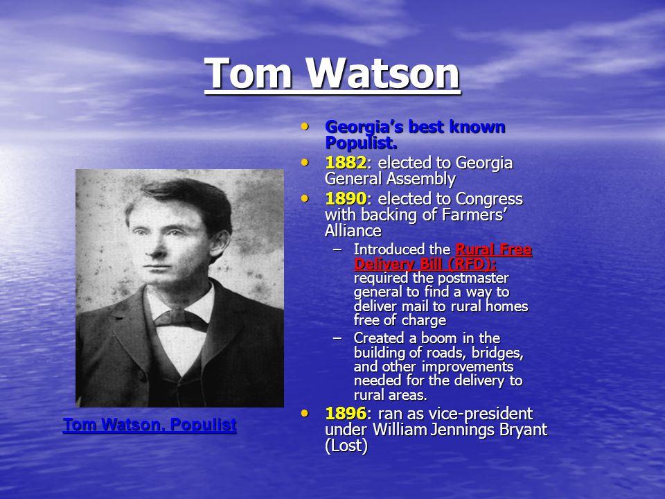 Tom Watson Georgia's best known Populist. Georgia's best known Populist. 1882: elected to Georgia General Assembly 1882: elected to Georgia General As