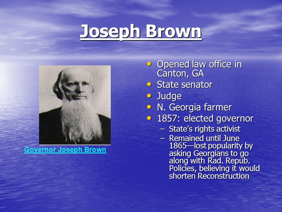 Joseph Brown Opened law office in Canton, GA Opened law office in Canton, GA State senator State senator Judge Judge N.