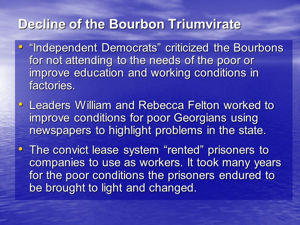 Decline of the Bourbon Triumvirate Independent Democrats criticized the Bourbons for not attending to the needs of the poor or improve education and working conditions in factories.