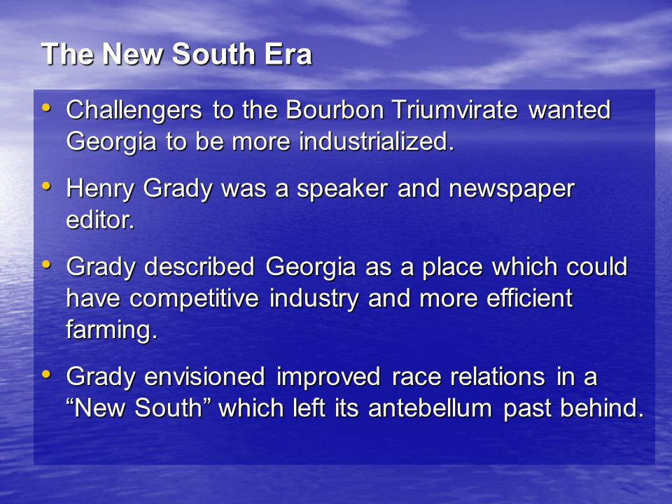 The New South Era Challengers to the Bourbon Triumvirate wanted Georgia to be more industrialized.