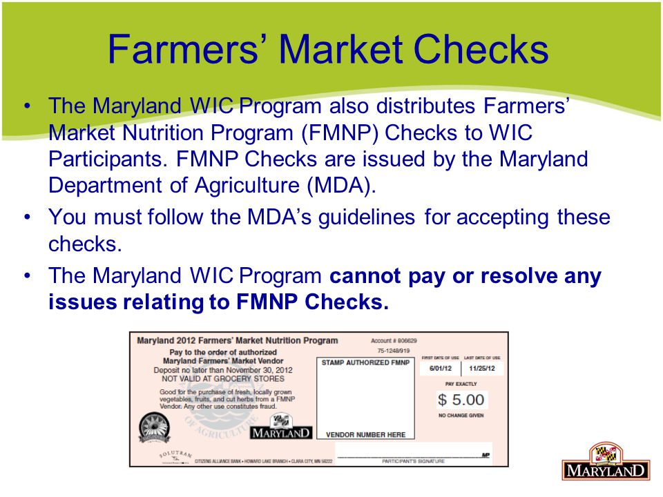 Farmers' Market Checks The Maryland WIC Program also distributes Farmers' Market Nutrition Program (FMNP) Checks to WIC Participants.