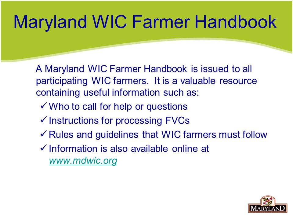 Maryland WIC Farmer Handbook A Maryland WIC Farmer Handbook is issued to all participating WIC farmers.