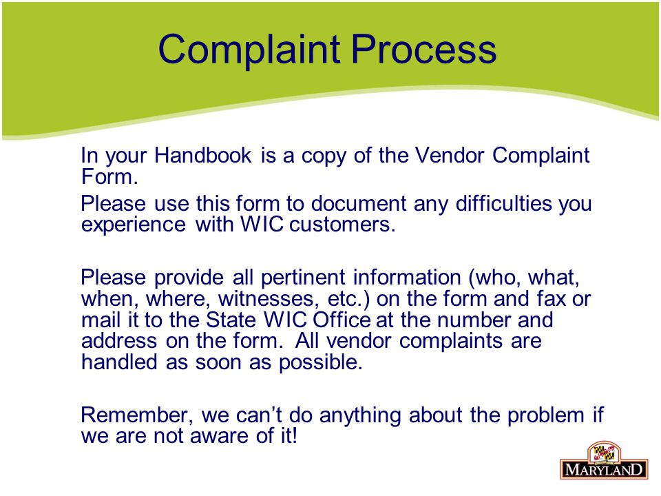 Complaint Process In your Handbook is a copy of the Vendor Complaint Form.