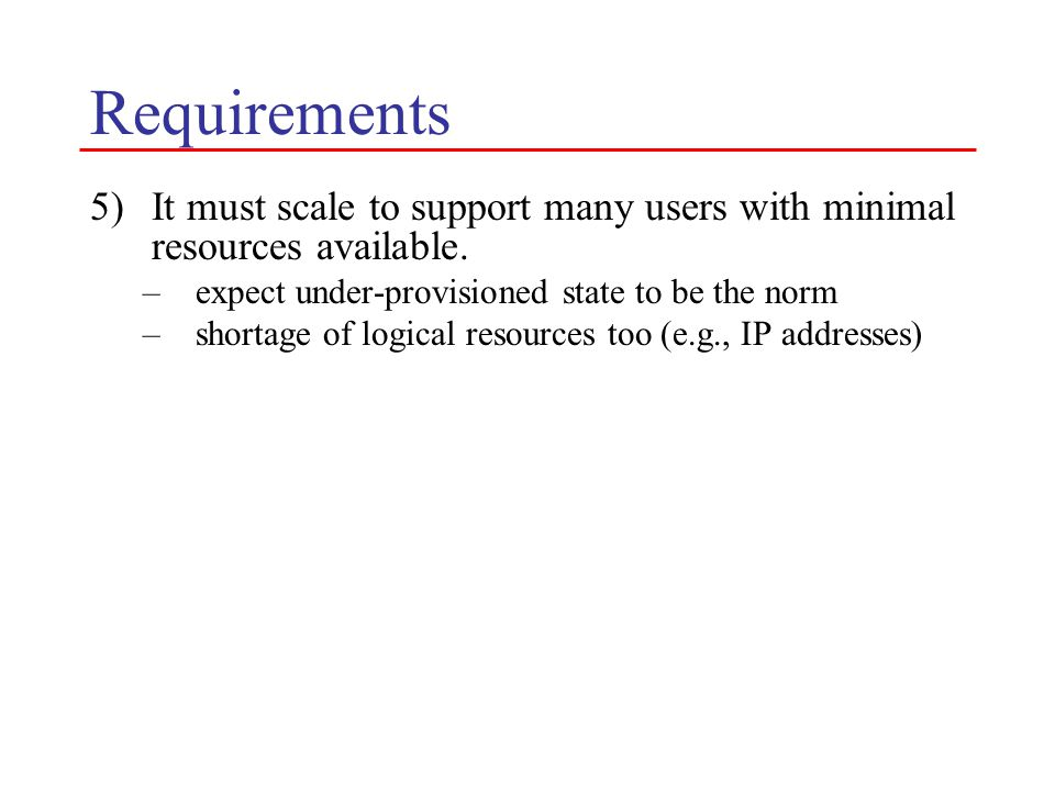 Requirements 5)It must scale to support many users with minimal resources available.