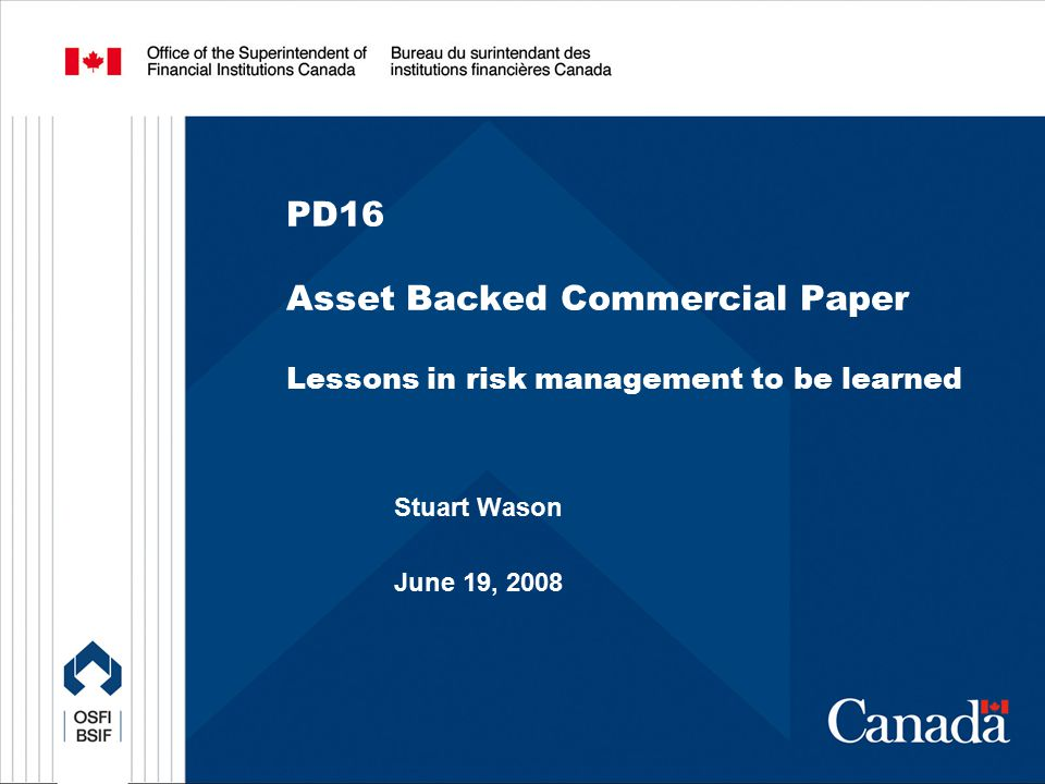 PD16 Asset Backed Commercial Paper Lessons in risk management to be learned Stuart Wason June 19, 2008