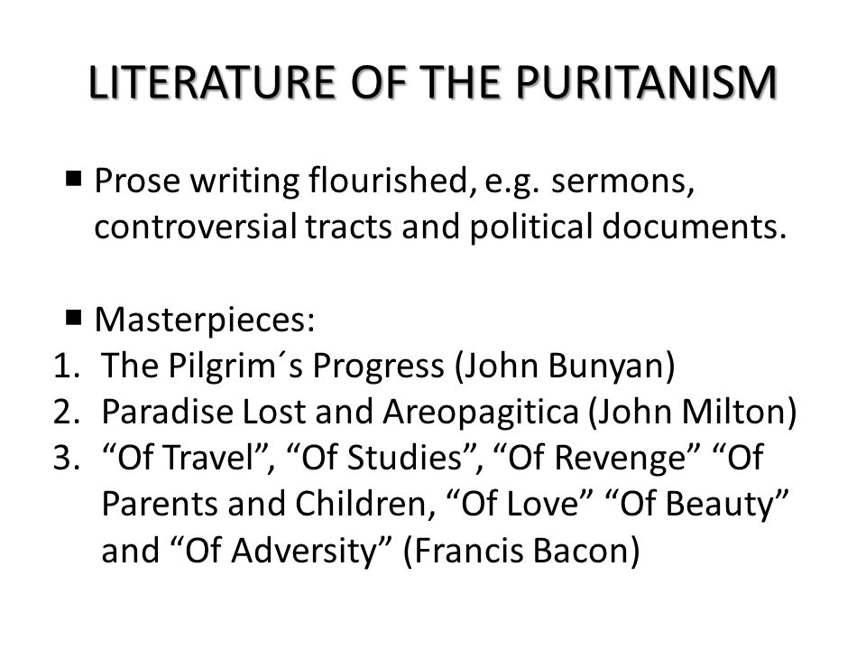 LITERATURE OF THE PURITANISM  Prose writing flourished, e.g.