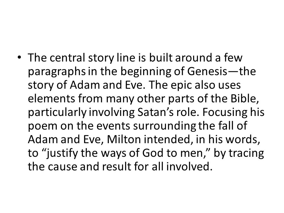 The central story line is built around a few paragraphs in the beginning of Genesis—the story of Adam and Eve.