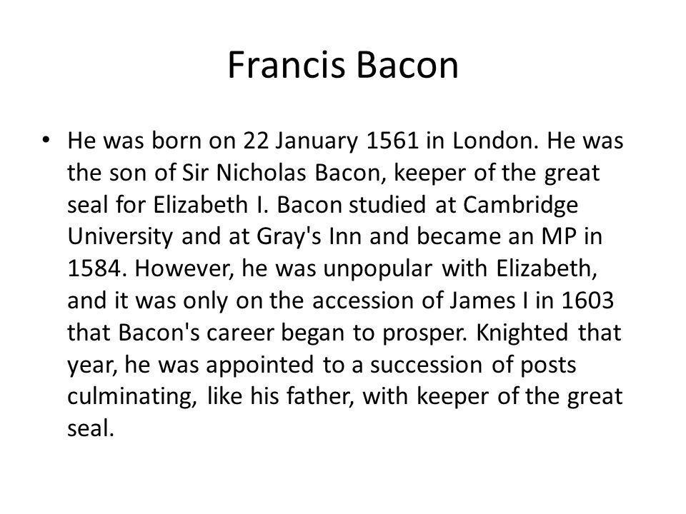 Francis Bacon He was born on 22 January 1561 in London.