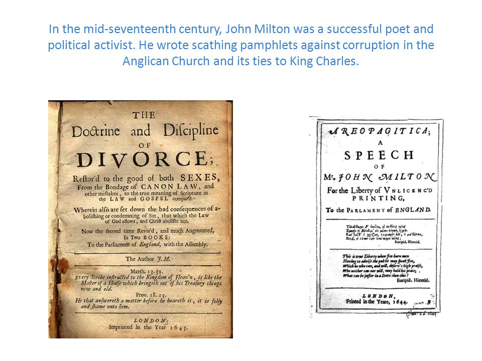 In the mid-seventeenth century, John Milton was a successful poet and political activist.