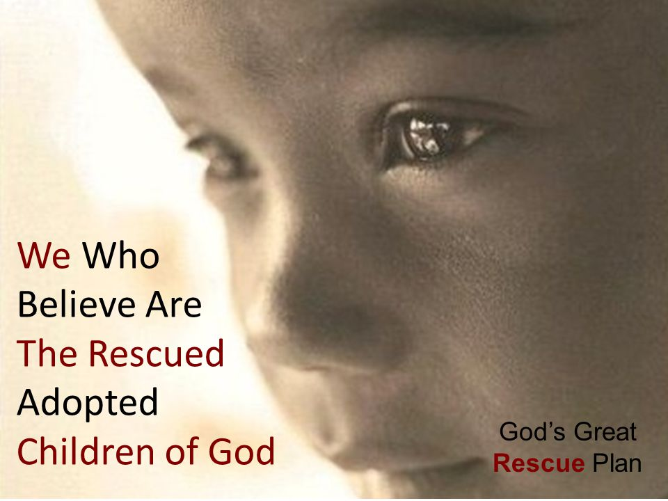 We Who Believe Are The Rescued Adopted Children of God