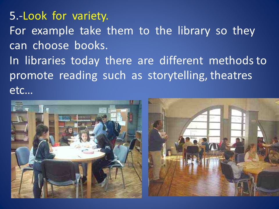 5.-Look for variety.For example take them to the library so they can choose books.