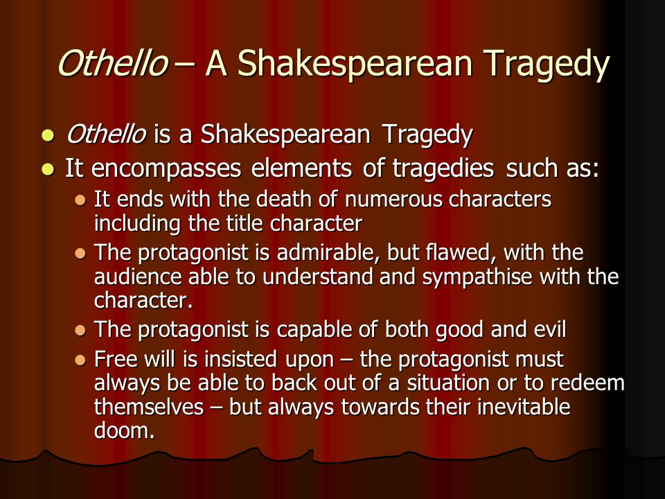 Othello – A Shakespearean Tragedy Othello is a Shakespearean Tragedy Othello is a Shakespearean Tragedy It encompasses elements of tragedies such as:
