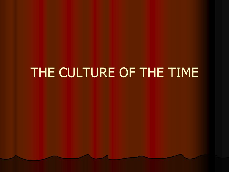 THE CULTURE OF THE TIME