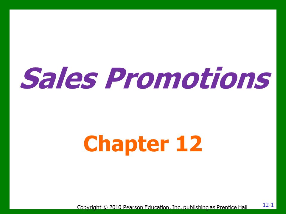 Sales Promotions Chapter 12 Copyright © 2010 Pearson Education, Inc. publishing as Prentice Hall 12-1