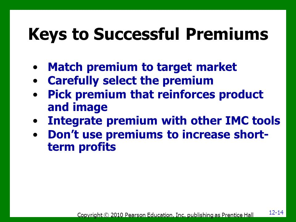Keys to Successful Premiums Match premium to target market Carefully select the premium Pick premium that reinforces product and image Integrate premi