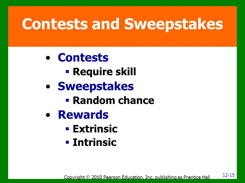 Contests  Require skill Sweepstakes  Random chance Rewards  Extrinsic  Intrinsic Copyright © 2010 Pearson Education, Inc. publishing as Prentice H