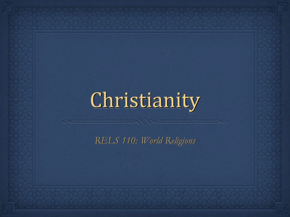 ChristianityChristianity RELS 110: World Religions