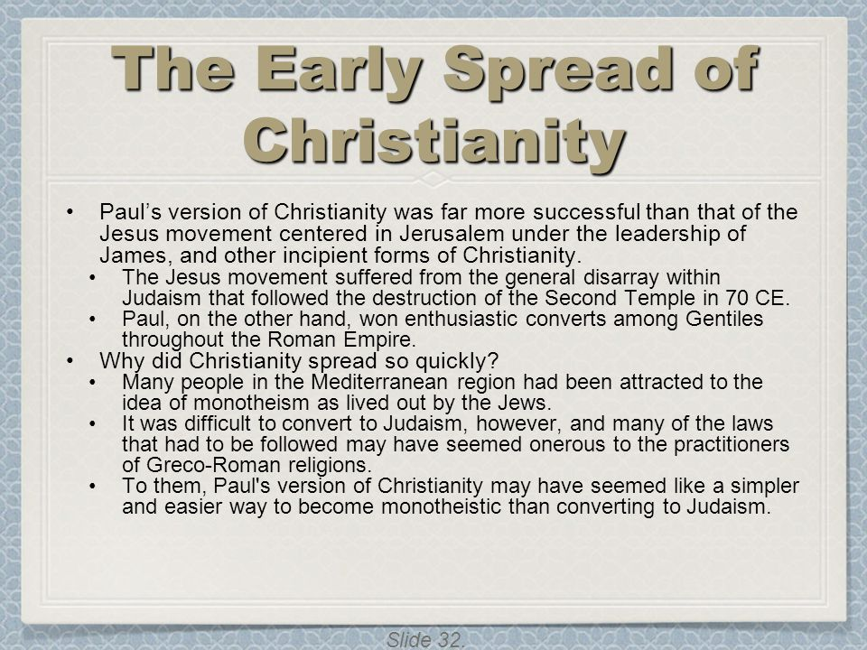 Slide 32. The Early Spread of Christianity Paul's version of Christianity was far more successful than that of the Jesus movement centered in Jerusale