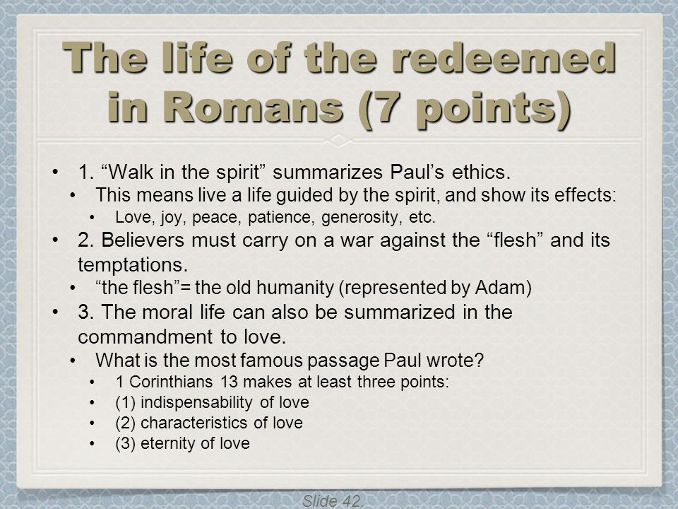 """Slide 42. The life of the redeemed in Romans (7 points) 1. """"Walk in the spirit"""" summarizes Paul's ethics. This means live a life guided by the spirit,"""