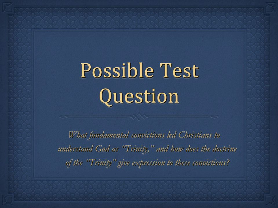 """Possible Test Question What fundamental convictions led Christians to understand God as """"Trinity,"""" and how does the doctrine of the """"Trinity"""" give exp"""
