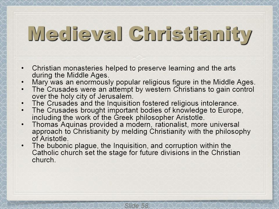 Slide 58. Medieval Christianity Christian monasteries helped to preserve learning and the arts during the Middle Ages. Mary was an enormously popular
