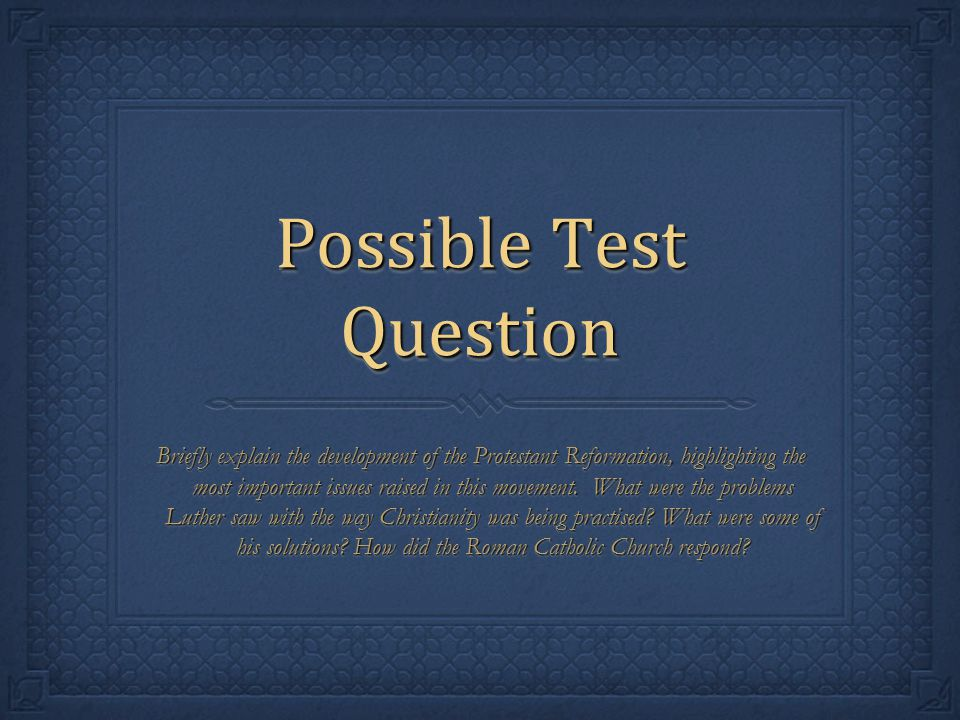 Possible Test Question Briefly explain the development of the Protestant Reformation, highlighting the most important issues raised in this movement.