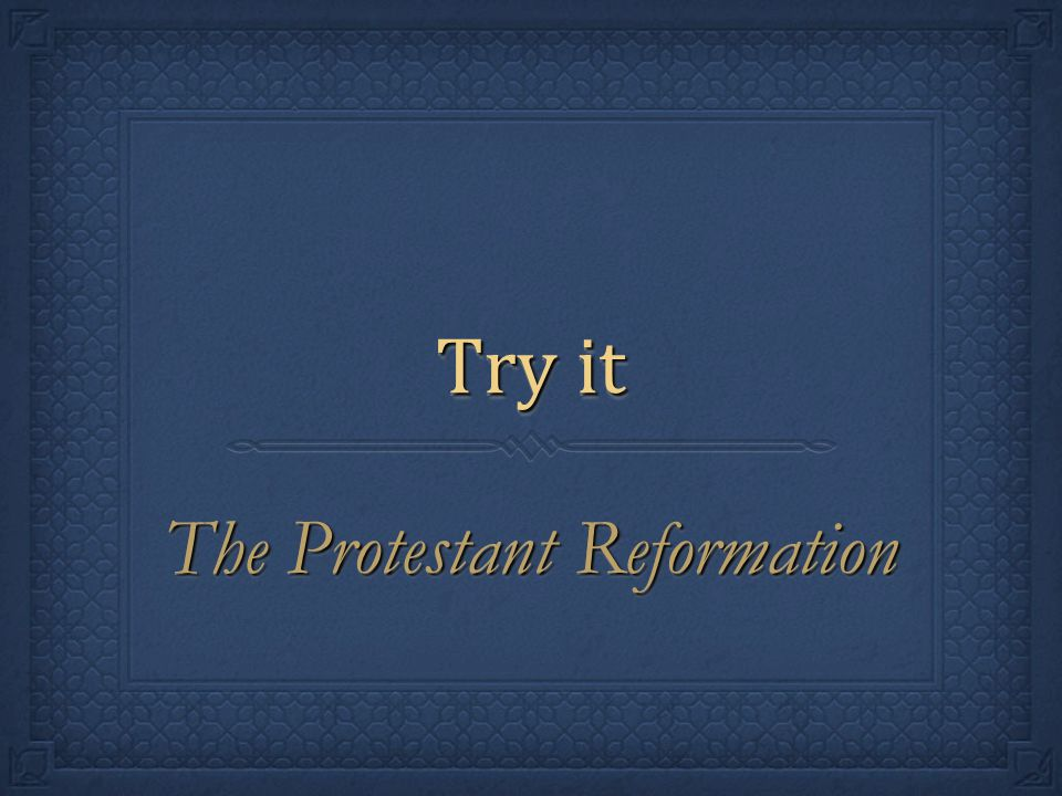 Try it The Protestant Reformation