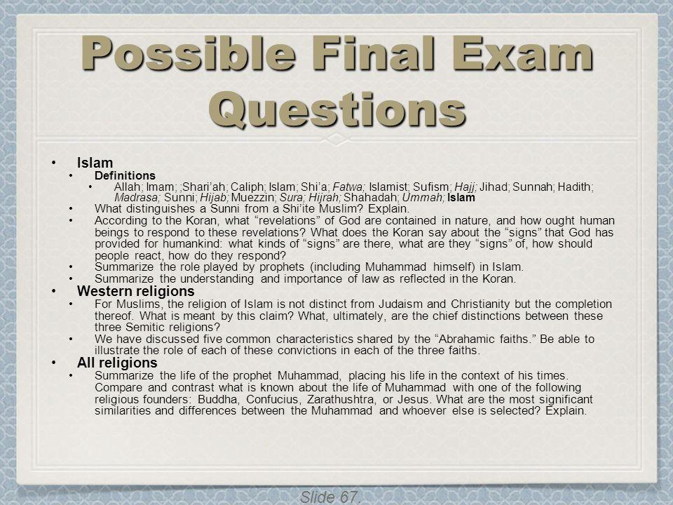 Slide 67. Possible Final Exam Questions Islam Definitions Allah; Imam; ;Shari'ah; Caliph; Islam; Shi'a; Fatwa; Islamist; Sufism; Hajj; Jihad; Sunnah;