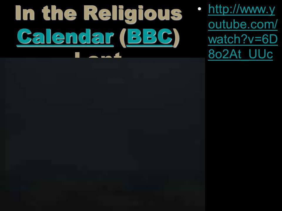 In the Religious Calendar (BBC) Lent CalendarBBC CalendarBBC In the Religious Calendar (BBC) Lent CalendarBBC CalendarBBC http://www.y outube.com/ wat