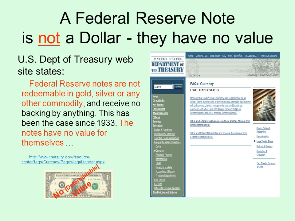A Federal Reserve Note is not a Dollar - they have no value U.S.