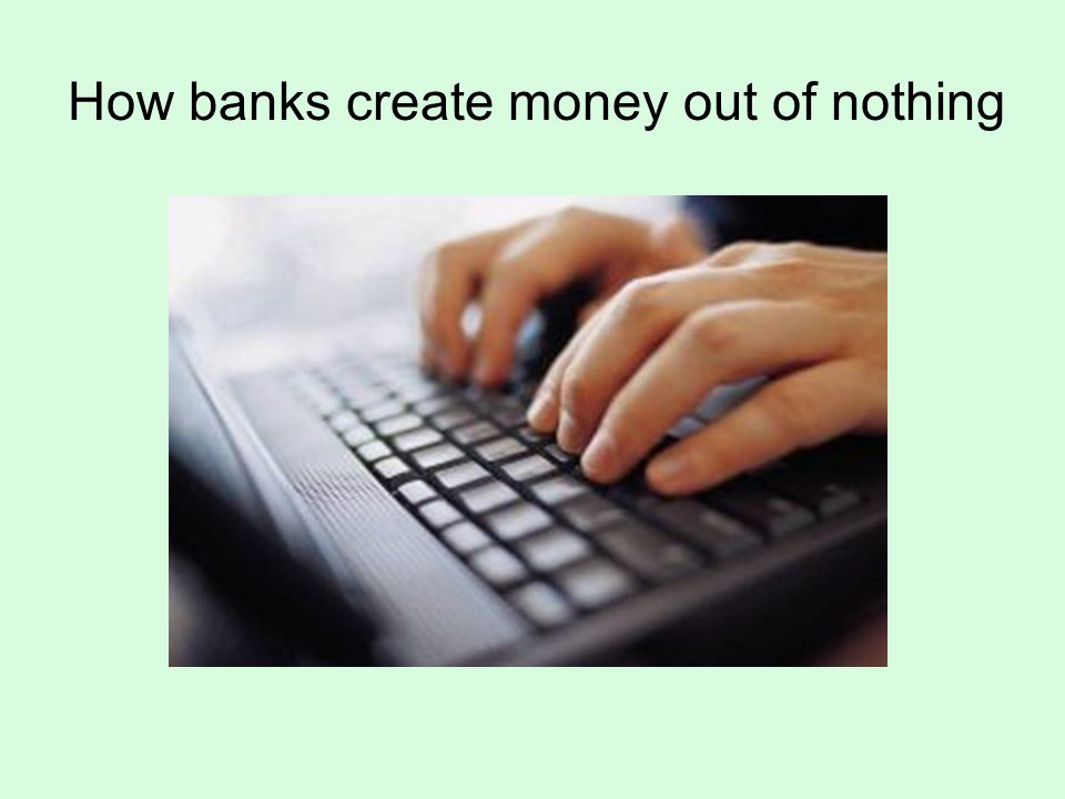How banks create money out of nothing