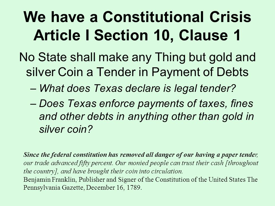 We have a Constitutional Crisis Article I Section 10, Clause 1 No State shall make any Thing but gold and silver Coin a Tender in Payment of Debts –What does Texas declare is legal tender.